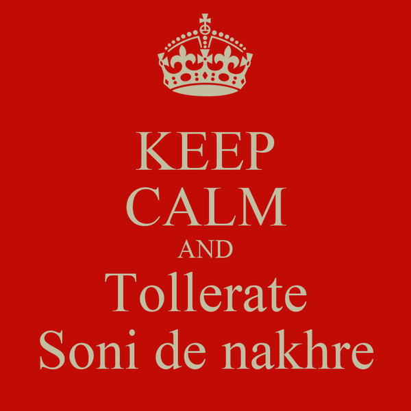KEEP CALM AND Tollerate Soni de nakhre