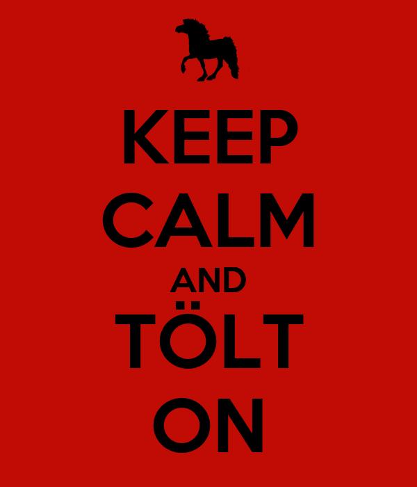 KEEP CALM AND TÖLT ON