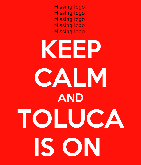 KEEP CALM AND TOLUCA IS ON