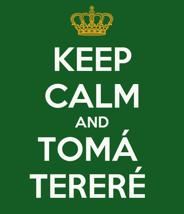 KEEP CALM AND TOMÁ  TERERÉ