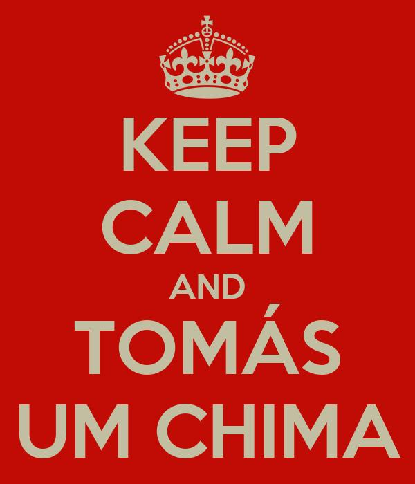 KEEP CALM AND TOMÁS UM CHIMA
