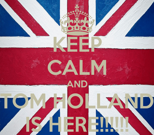 KEEP CALM AND TOM HOLLAND IS HERE!!!!!!