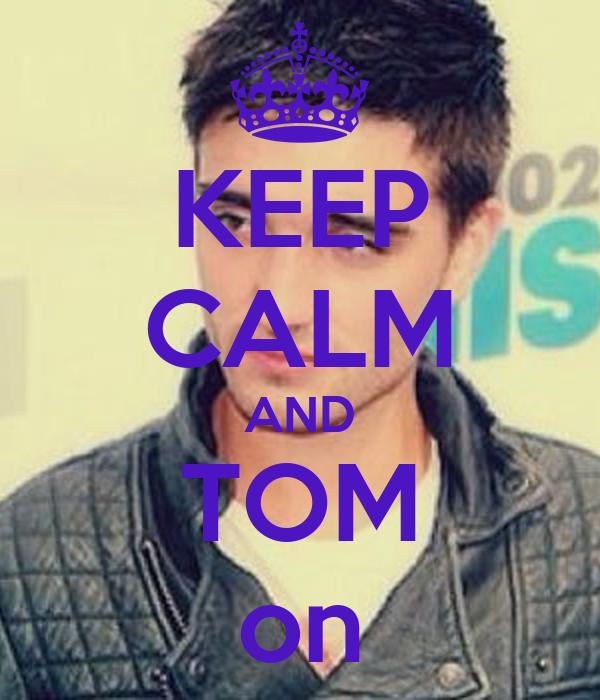 KEEP CALM AND TOM on