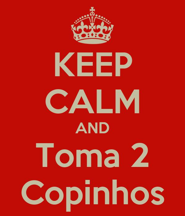 KEEP CALM AND Toma 2 Copinhos