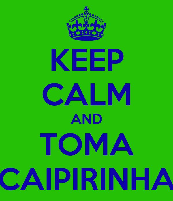 KEEP CALM AND TOMA CAIPIRINHA