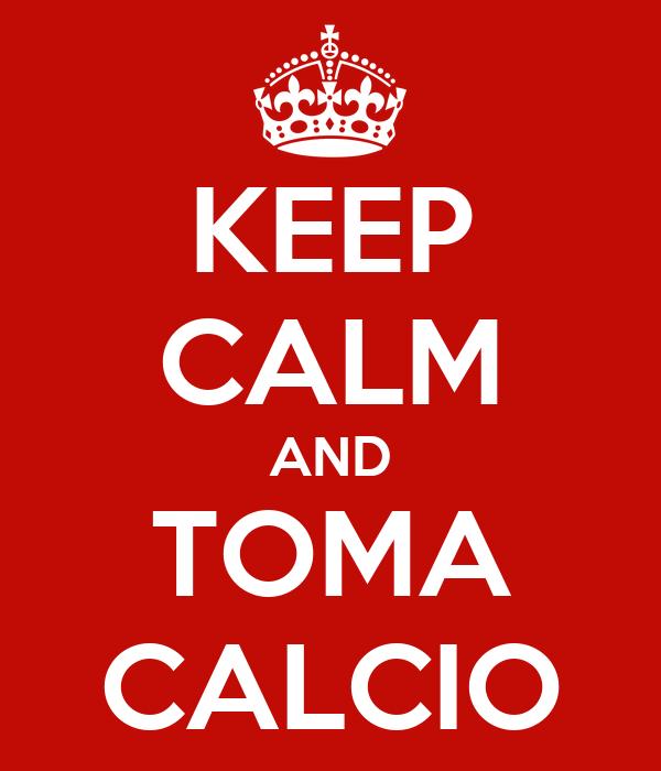 KEEP CALM AND TOMA CALCIO