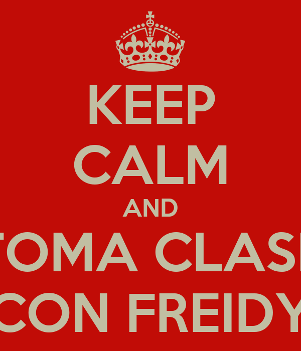 KEEP CALM AND TOMA CLASE CON FREIDY