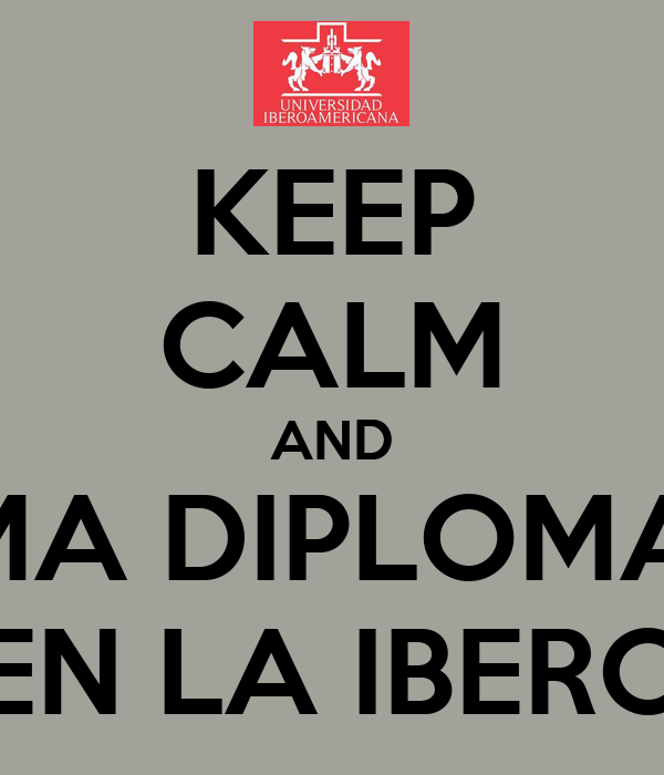 KEEP CALM AND TOMA DIPLOMADO EN LA IBERO