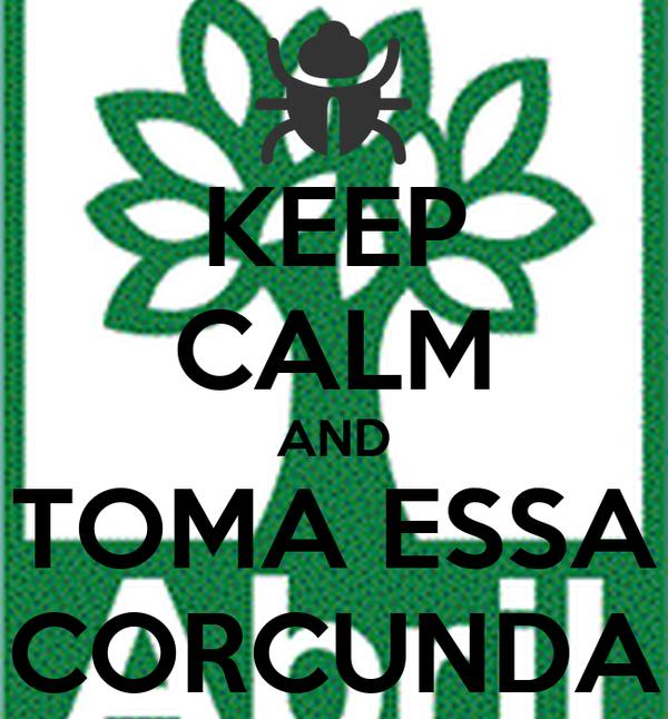 KEEP CALM AND TOMA ESSA CORCUNDA