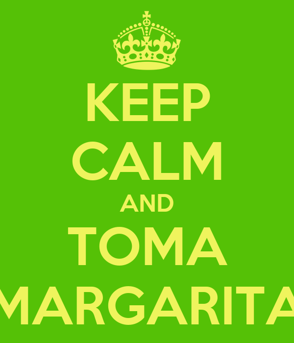 KEEP CALM AND TOMA MARGARITA