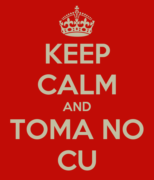 KEEP CALM AND TOMA NO CU