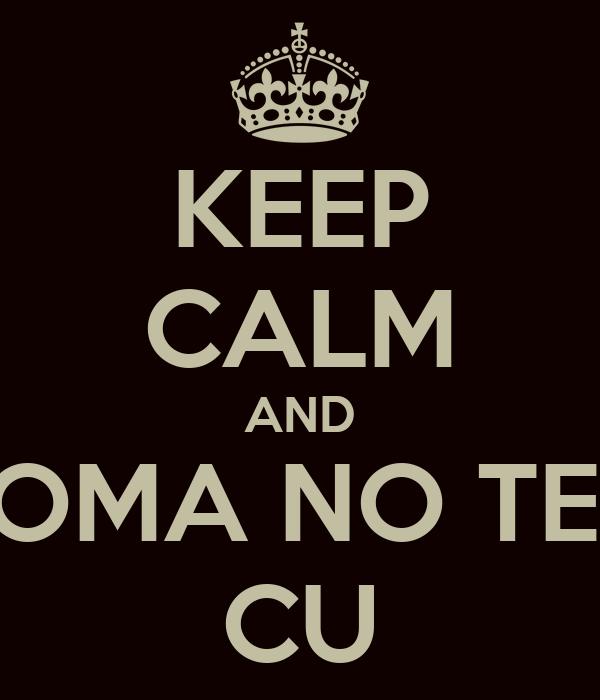 KEEP CALM AND TOMA NO TEU CU