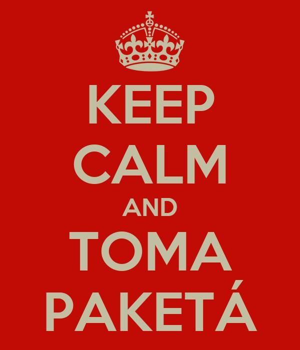 KEEP CALM AND TOMA PAKETÁ