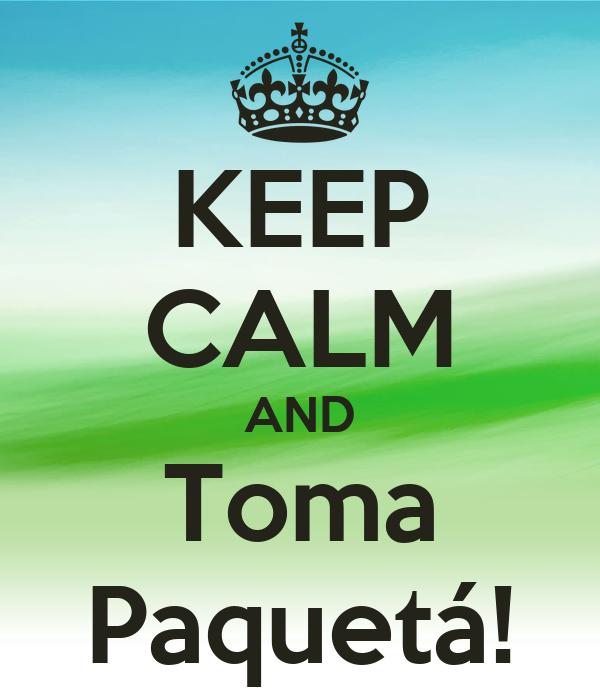 KEEP CALM AND Toma Paquetá!