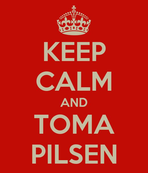 KEEP CALM AND TOMA PILSEN