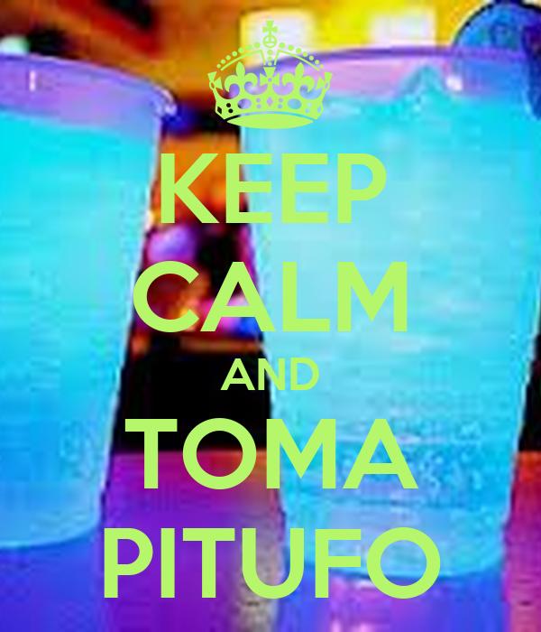 KEEP CALM AND TOMA PITUFO
