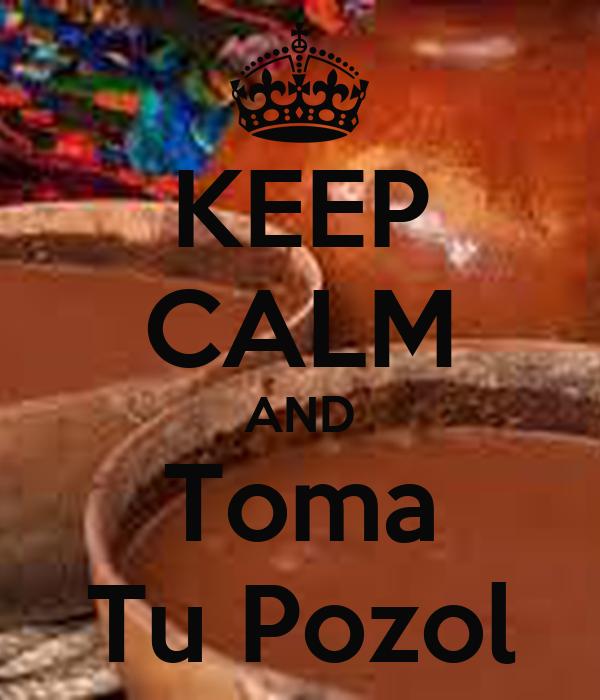 KEEP CALM AND Toma Tu Pozol