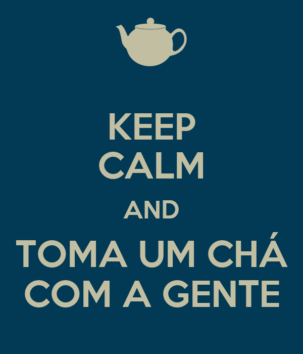 KEEP CALM AND TOMA UM CHÁ COM A GENTE