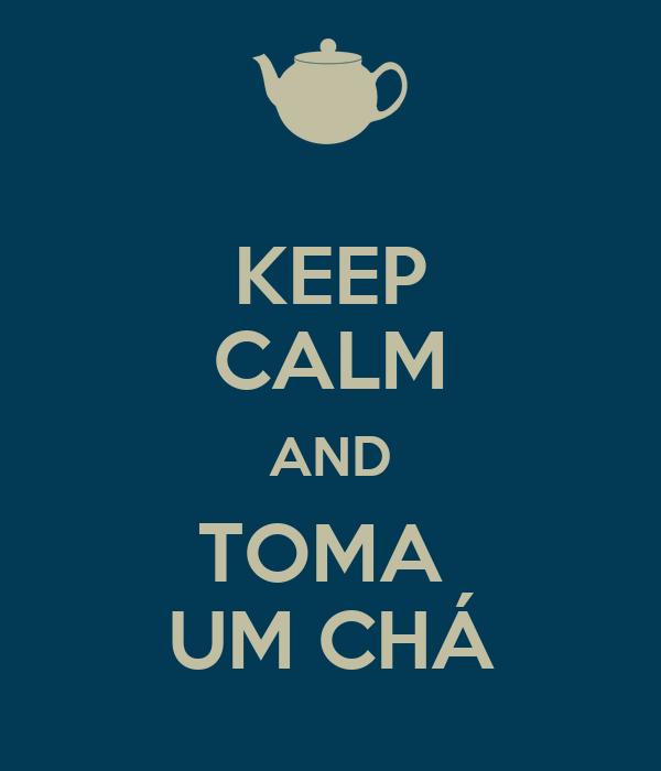KEEP CALM AND TOMA  UM CHÁ