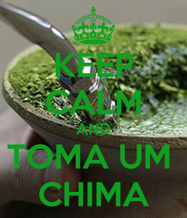 KEEP CALM AND TOMA UM  CHIMA