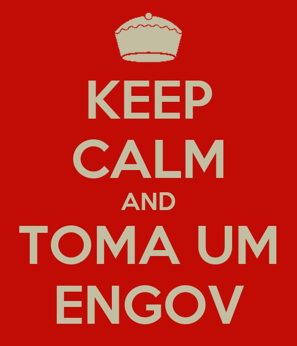 KEEP CALM AND TOMA UM ENGOV