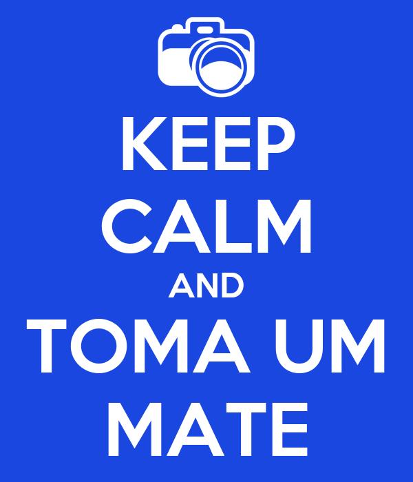 KEEP CALM AND TOMA UM MATE