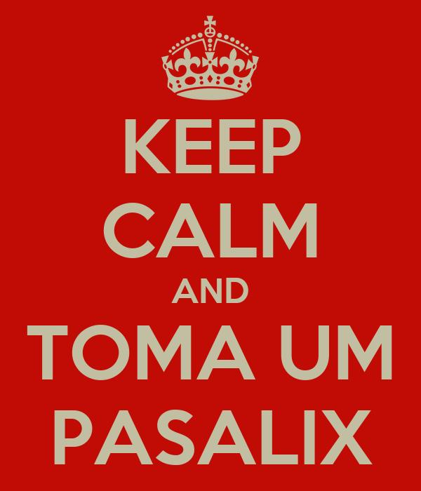 KEEP CALM AND TOMA UM PASALIX