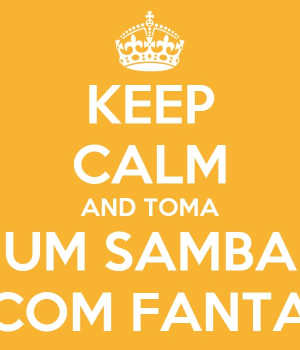 KEEP CALM AND TOMA UM SAMBA COM FANTA