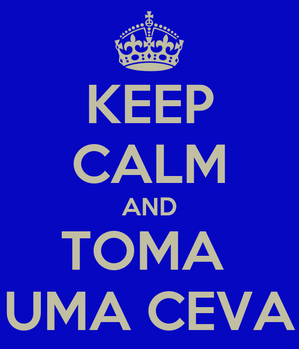 KEEP CALM AND TOMA  UMA CEVA