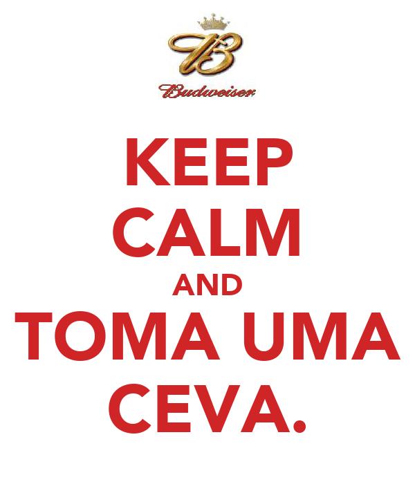 KEEP CALM AND TOMA UMA CEVA.