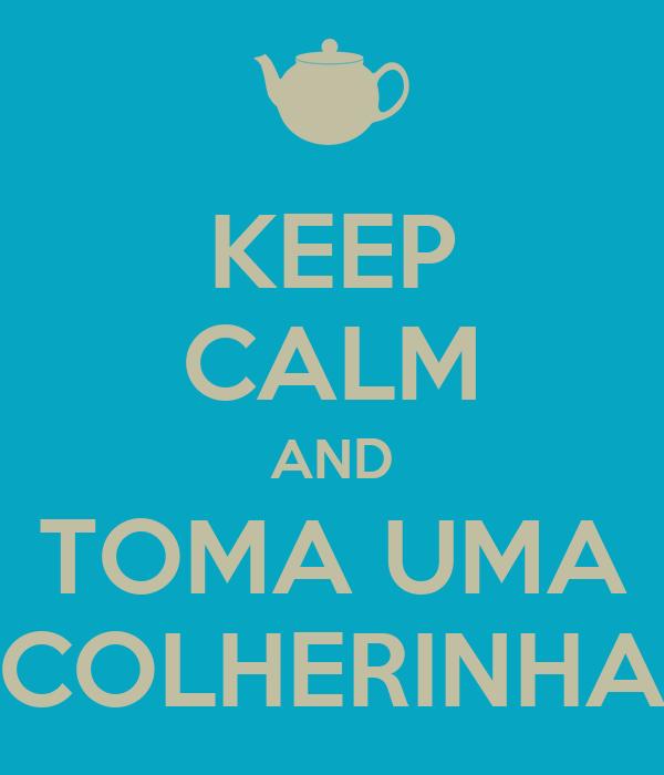 KEEP CALM AND TOMA UMA COLHERINHA