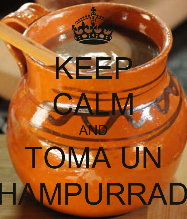 KEEP CALM AND TOMA UN CHAMPURRADO