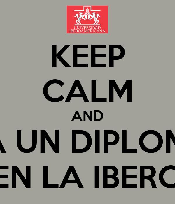 KEEP CALM AND TOMA UN DIPLOMADO EN LA IBERO