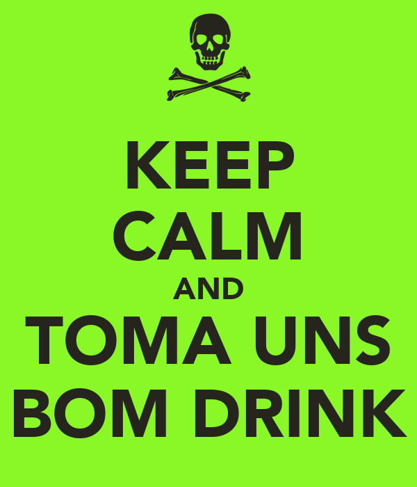 KEEP CALM AND TOMA UNS BOM DRINK