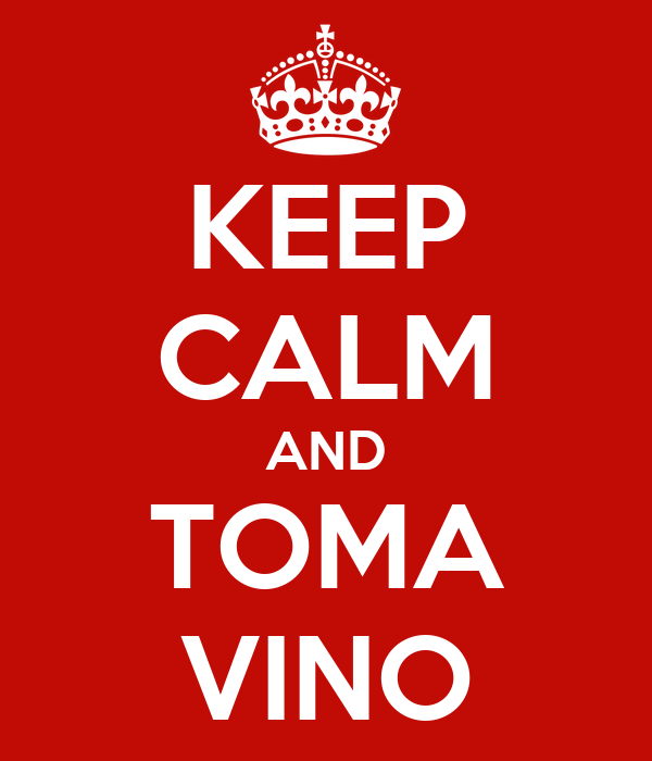 KEEP CALM AND TOMA VINO