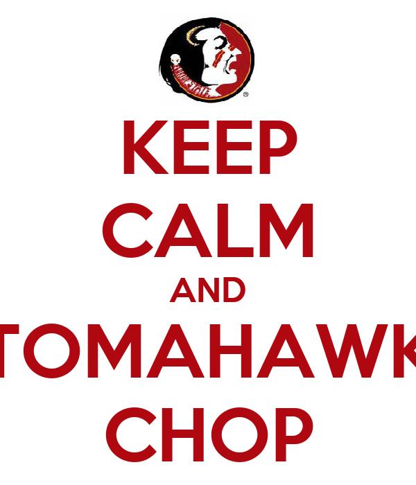 KEEP CALM AND TOMAHAWK CHOP