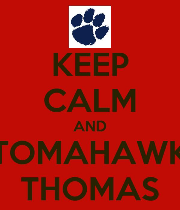 KEEP CALM AND TOMAHAWK THOMAS