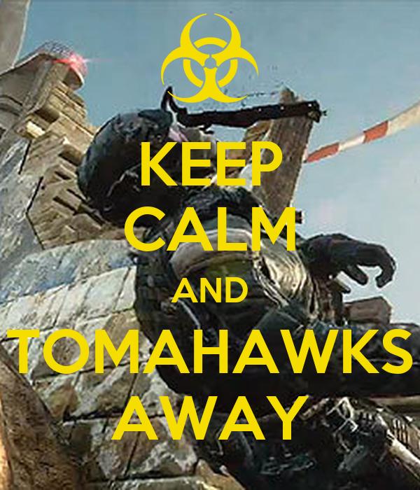 KEEP CALM AND TOMAHAWKS AWAY