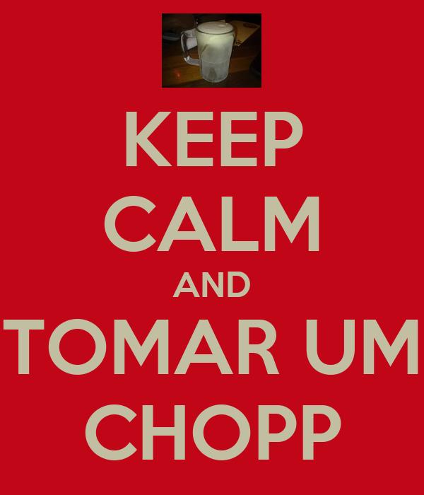 KEEP CALM AND TOMAR UM CHOPP