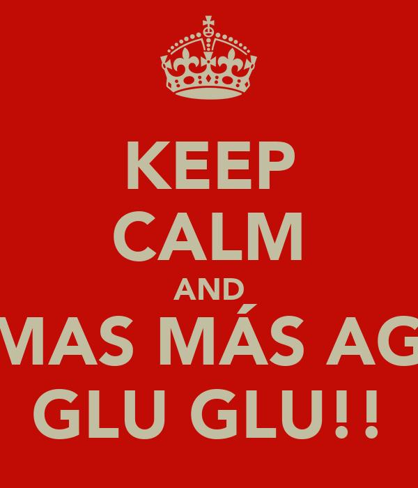 KEEP CALM AND TOMAS MÁS AGUA GLU GLU!!