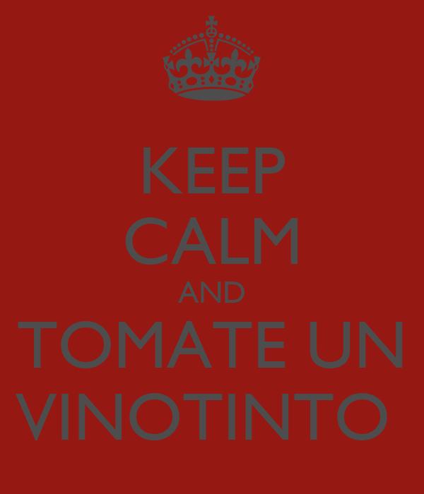 KEEP CALM AND TOMATE UN VINOTINTO