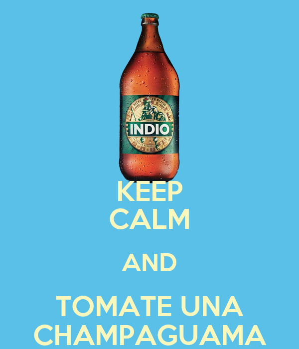 KEEP CALM AND TOMATE UNA CHAMPAGUAMA