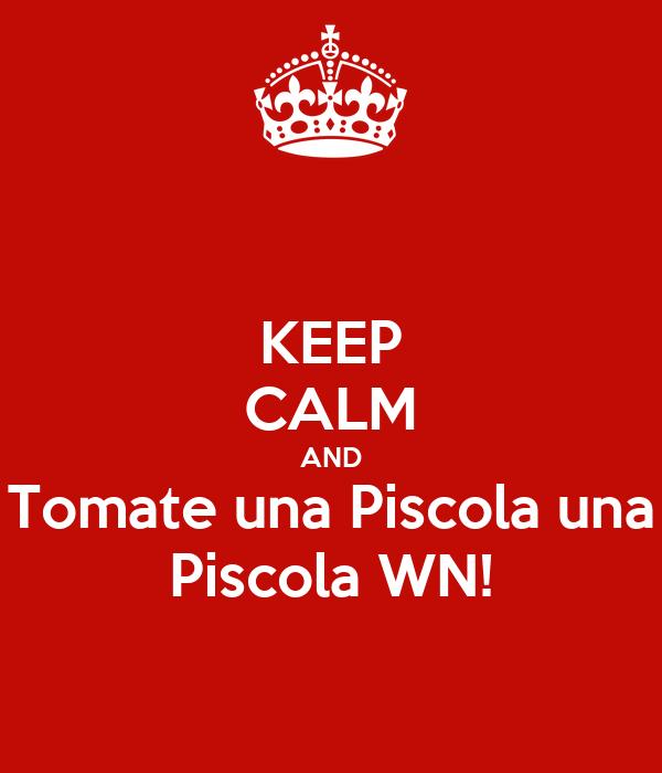 KEEP CALM AND Tomate una Piscola una Piscola WN!