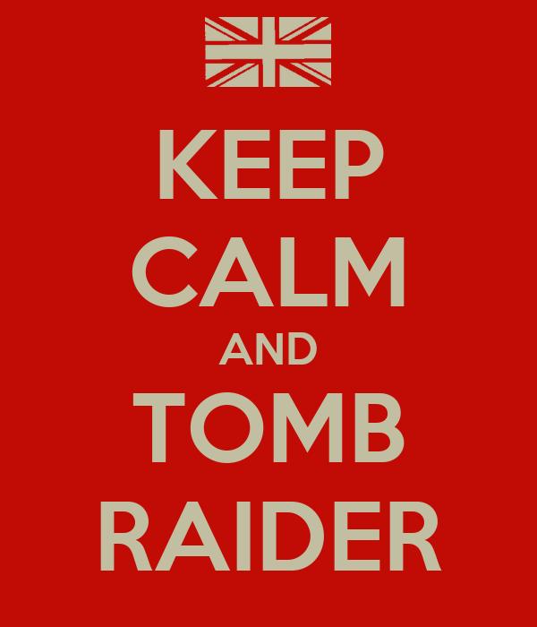 KEEP CALM AND TOMB RAIDER