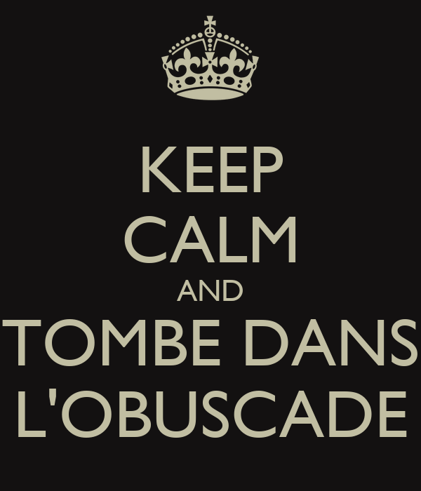 KEEP CALM AND TOMBE DANS L'OBUSCADE