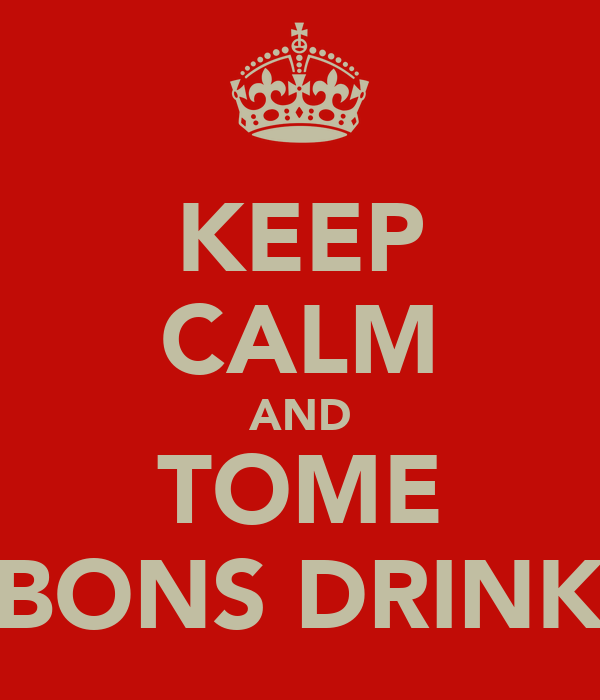 KEEP CALM AND TOME BONS DRINK