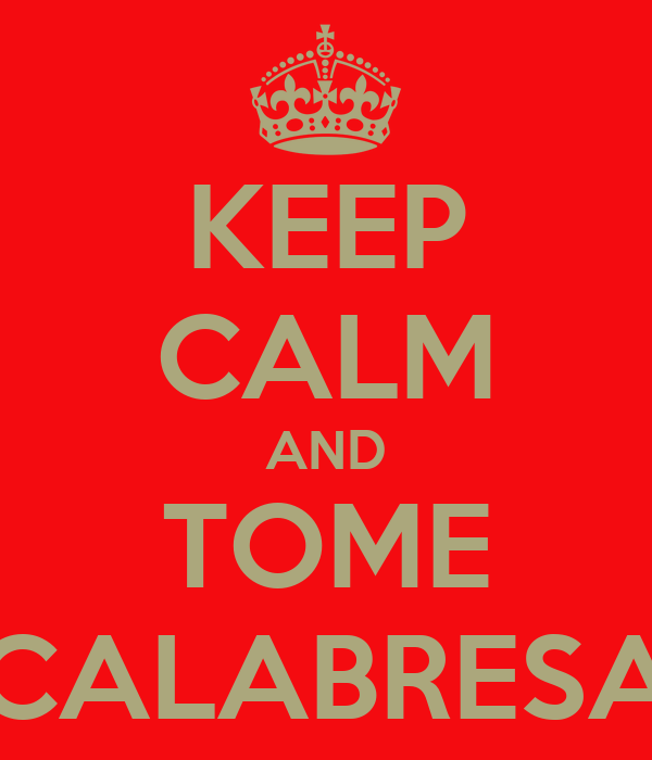 KEEP CALM AND TOME CALABRESA