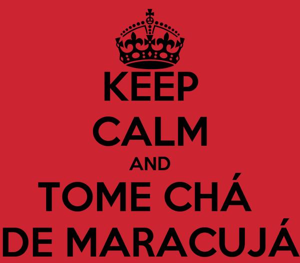 KEEP CALM AND TOME CHÁ  DE MARACUJÁ