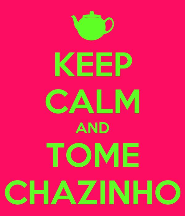 KEEP CALM AND TOME CHAZINHO