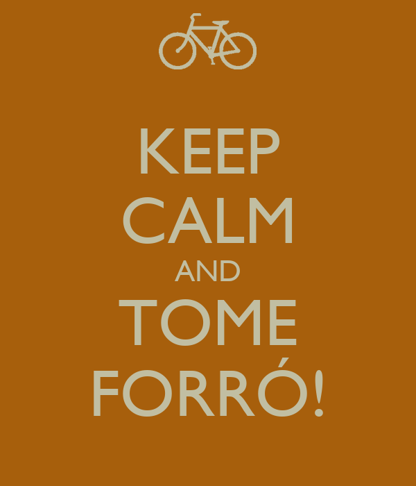 KEEP CALM AND TOME FORRÓ!